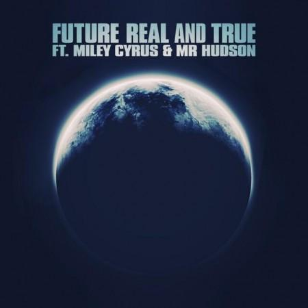 "New Music: Future ""Real and True"" Feat. Miley Cyrus & Mr. Hudson"
