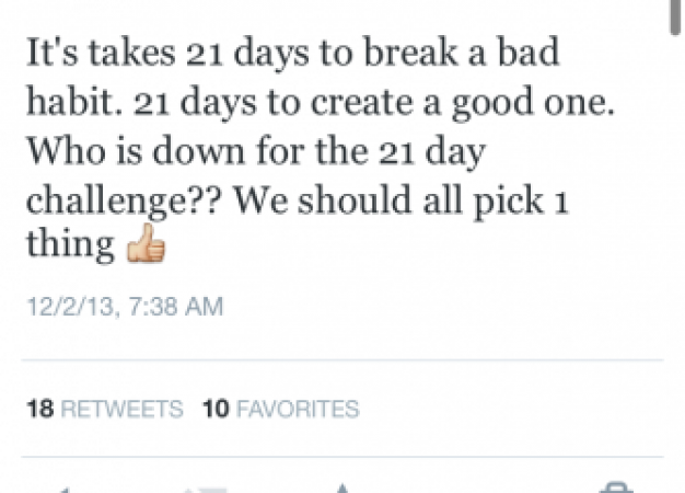 IT TAKES 21 DAYS TO MAKE A BAD HABIT INTO A GOOD ONE [MY TWIPS]